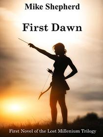 First Dawn: Book One in the Lost Millenium Series