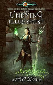 The Undying Illusionist: Age Of Magic - A Kurtherian Gambit Series