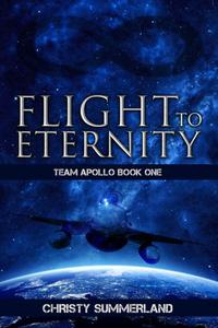 Flight To Eternity: Team Apollo Book One