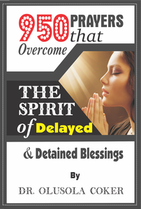 950 Prayers That Overcome The Spirit Of Delayed And Detained Blessings