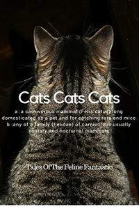 Cats Cats Cats: 8 Cat Tales For The Feline Lovers In All Of Us