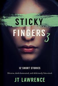 Sticky Fingers 3: More Deliciously Twisted Short Stories