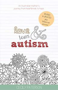 Love Tears & Autism: An Australian mother's  journey from heartbreak to hope.: Revised & Updated plus 'Where We Are Now'