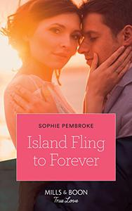 Island Fling To Forever (Mills & Boon True Love)