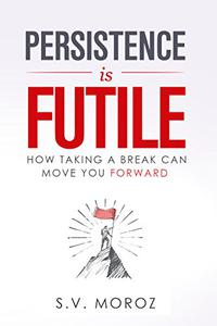 Persistence is Futile: How Taking a Break Can Move You Forward
