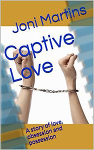 Captive Love: A story of love, obsession and possession