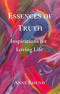 Essences of Truth: Inspirations for Loving Life