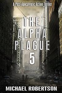 The Alpha Plague 5: A Post-Apocalyptic Action Thriller
