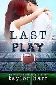 Last Play: Book 1 Last Play Romance Series (A Bachelor Billionaire Companion)