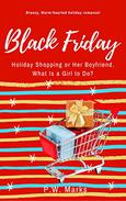 Black Friday: Holiday Shopping or Her Boyfriend. What Is A Girl to Do?