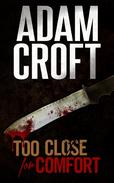 Too Close For Comfort: A gripping British crime thriller with a stunning twist