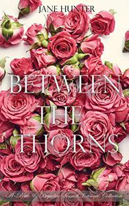 Between the Thorns: A Pride and Prejudice Sensual Intimate Collection