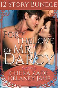 For the Love of Mr. Darcy: An Erotic Twelve Short Story Pride and Prejudice Bundle