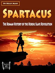 Spartacus: The Roman History of the Heroic Slave Revolution