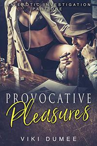 Provocative Pleasures: An Erotic Investigation Part One
