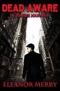 Dead Aware: A Zombie Journey: Dead Aware Book 1