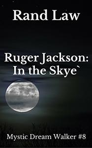 Ruger Jackson: In the Skye`: Mystic Dream Walker Book 8