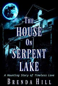 The House on Serpent Lake: A Haunting Story of Timeless Love