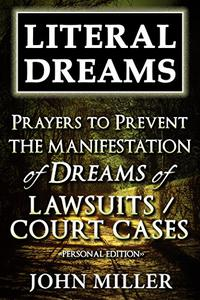 Literal Dreams: Prayers To Prevent The Manifestation Of Dreams Of Lawsuits Or Court Cases - Personal Edition