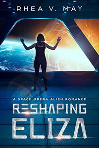 Reshaping Eliza: A Space Opera Alien Romance