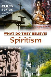 Spiritism & The Occult: What Do They Believe?