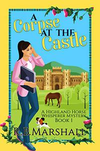 A Corpse at the Castle: A Scottish Cozy Mystery