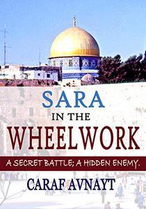SARA IN THE WHEELWORK: A Secret Battle; A Hidden Enemy