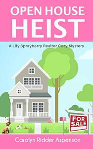 Open House Heist: A Lily Sprayberry Realtor Cozy Mystery