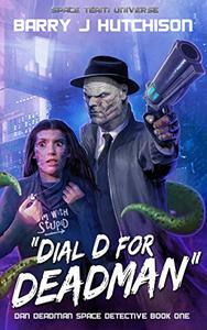 Dial D for Deadman: A Space Team Universe Sci Fi Comedy