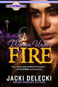 Women Under Fire: Book Two In the Romantic Suspense Series