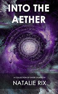 Into the Aether: A Collection of Short Stories