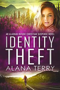Identity Theft: An Alaskan Refuge Christian Suspense Novel
