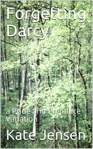 Forgetting Darcy: a Pride and Prejudice Variation
