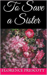 To Save a Sister: A Pride and Prejudice Sensual Intimate