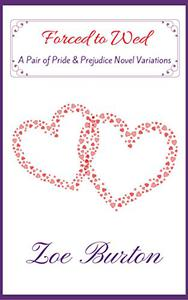 Forced to Wed: A Pair of Pride & Prejudice Novel Variations