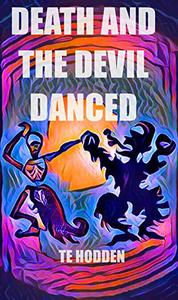 Death And The Devil Danced: A tale of love and horror