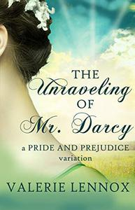 The Unraveling of Mr. Darcy: a Pride and Prejudice variation
