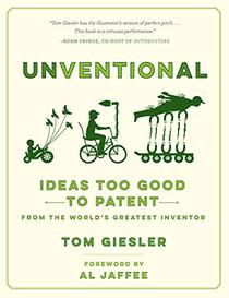 Unventional: Ideas Too Good to Patent from the World's Greatest Inventor