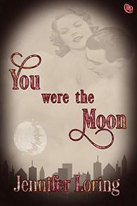 You Were the Moon