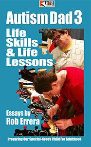 Autism Dad 3: Life Skills and Life Lessons: Preparing Our Special-Needs Child For Adulthood