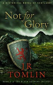 Not For Glory: A Historical Novel of Scotland