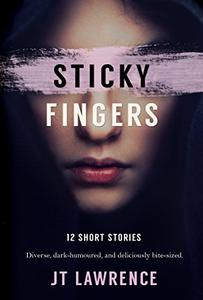 Sticky Fingers: 12 Deliciously Twisted Short Stories