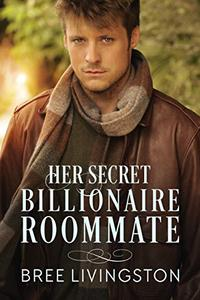 Her Secret Billionaire Roommate: A Billionaire Romance Book Six