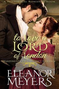To Love A Lord of London (#1, Wardington Park Regency Romance) (A Historical Romance Book)