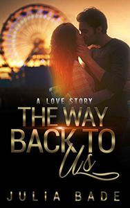 The Way Back To Us: A Love Story