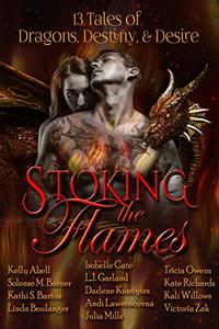Stoking the Flames: 13 Tales of Dragons, Destiny and Desire