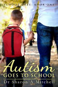 Autism Goes to School - Book One of the School Daze Series