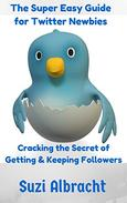 The Super Easy Guide for Twitter Newbies: Cracking the Secret of Getting & Keeping Followers