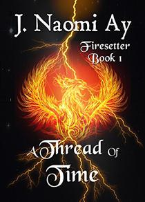 A Thread of Time: Firesetter, Book 1