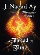 A Thread of Time: Firesetter, Book 1